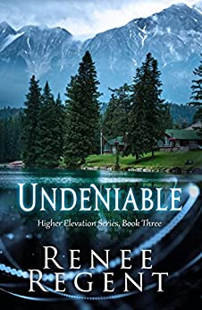 Undeniable (Higher Elevation Series Book 3) by [Regent, Renee]