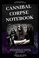 Cannibal Corpse Notebook: Great Notebook for School or as a Diary, Lined With More than 100 Pages.  Notebook that can serve as a Planner, Journal, Notes and for Drawings. (Cannibal Corpse Notebooks)