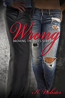 Wrong (Breaking the Rules Series Book 2) by [Webster, K]