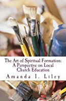 The Art of Spiritual Formation: A Perspective on Local Church Education [並行輸入品]