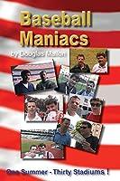 Baseball Maniacs: One Summer - Thirty Stadiums!