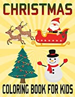 Christmas Coloring Book For Kids: Unique Gift Ideas For Christmas Coloring Book for Children, Preschool (Coloring Books for Toddlers)