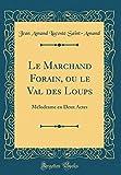 LACOSTE Le Marchand Forain, Ou Le Val Des Loups: Mélodrame En Deux Actes (Classic Reprint)