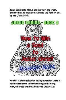 How to Win a Soul to Jesus Christ (Jesus series Book 2) by [Nata, Richard]