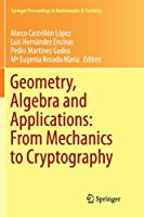 Geometry, Algebra and Applications: From Mechanics to Cryptography (Springer Proceedings in Mathematics & Statistics)