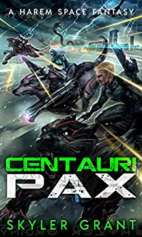 Centauri Pax: A Harem Space Fantasy (Centauri Bliss Book 6) by [Grant, Skyler]