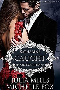 Caught: A Vampire Blood Courtesans Romance by [Mills, Julia, Fox, Michelle]