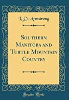 Southern Manitoba and Turtle Mountain Country (Classic Reprint)