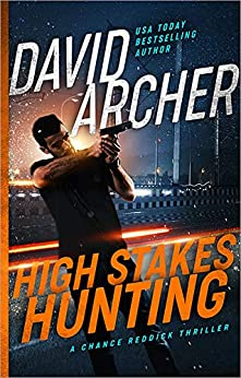 High Stakes Hunting - A Chance Reddick Thriller (Angel of Justice Book 2) by [Archer, David]