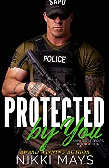 Protected by You (SAPD SWAT Series Book 4) by [Mays, Nikki]