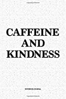 Caffeine And Kindness: A 6x9 Inch Softcover Matte Notebook Diary  With 120 Blank Lined Pages