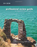 Professional Review Guide for CCS Exam 2014 Edition (Professional Review Guide for the CCS Examinations)