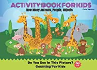 Activity Book For Kids: How Many Animals, People, Objects Do You See In This Picture? Counting For Kids, Ages 3-5 (Color version)