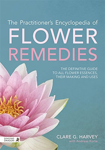 The Practitioner's Encyclopedia of Flower Remedies: The Definitive Guide to All Flower Essences, their Making and Uses (English Edition)