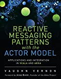 Reactive Messaging Patterns with the Actor Model: Applications and Integration in Scala and Akka (English Edition)