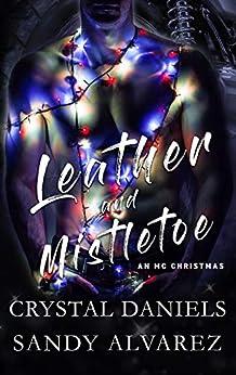 Leather and Mistletoe: An MC Christmas Novella by [Daniels, Crystal, Alvarez, Sandy ]