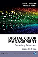 Digital Color Management: Encoding Solutions (The Wiley-IS&T Series in Imaging Science and Technology)