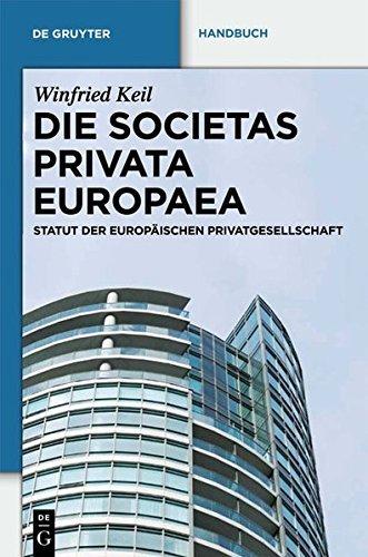Die Societas Privata Europaea (SPE): Statut der Europäischen Privatgesellschaft (De Gruyter Handbuch)
