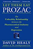 Let Them Eat Prozac: The Unhealthy Relationship Between the Pharmaceutical Industry And Depression (Medicine, Culture, and History)