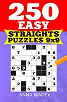 250 Easy Straights Puzzles 9x9: 250 Mind-stimulating Logic Straights Puzzles That Make You Smarter