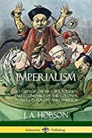 Imperialism: A Study of the History, Politics and Economics of the Colonial Powers in Europe and America