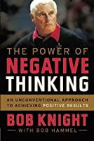 The Power of Negative Thinking: An Unconventional Approach to Achieving Positive Results by Bob Hammel Bob Knight(2013-03-05)