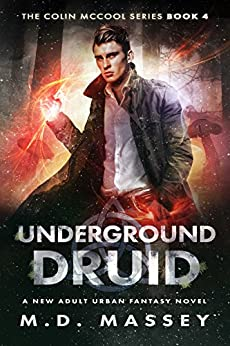 Underground Druid: A New Adult Urban Fantasy Novel (The Colin McCool Paranormal Suspense Series Book 4) by [Massey, M.D.]