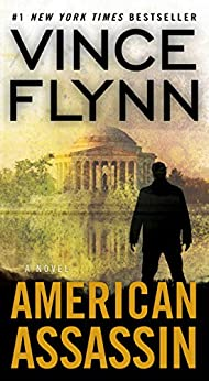 [Flynn, Vince]のAmerican Assassin: A Thriller (The Mitch Rapp Prequel Series)