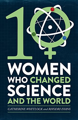 Ten Women Who Changed Science, and the World (English Edition)