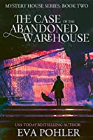 The Case of the Abandoned Warehouse (The Mystery House Series)