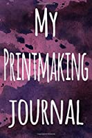 My Printmaking Journal: The perfect gift for the artist in your life - 119 page lined journal!