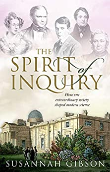 The Spirit of Inquiry: How one extraordinary society shaped modern science by [Gibson, Susannah]
