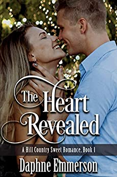 The Heart Revealed (Hill Country Sweet Romance Book 1) by [Emmerson, Daphne]