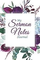 My Sermon Notes Journal: 1 - An Inspirational Christian Journal for Recording, Reflecting and Remembering Weekly Sermons, Christian gifts for women