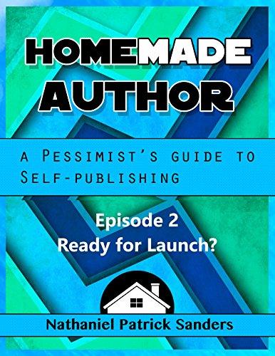 HomeMade Author: A Pessimist's Guide to Self-Publishing.: Ready for Launch! A Quick Guide. (English Edition)