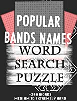 POPULAR BANDS NAMES WORD SEARCH PUZZLE +300 WORDS Medium To Extremely Hard: AND MANY MORE OTHER TOPICS, With Solutions, 8x11' 80 Pages, All Ages : Kids 7-10, Solvable Word Search Puzzles, Seniors And Adults.