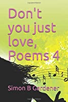 Don't you just love, Poems 4
