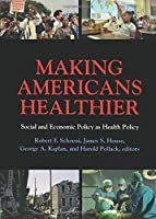 Making Americans Healthier: Social and Economic Policy as Health Policy (The National Poverty Center Series on Poverty and Public Policy)
