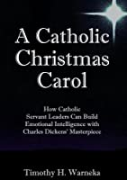 A Catholic Christmas Carol: Catholic Servant Leaders & Emotional Intelligence [並行輸入品]