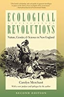 Ecological Revolutions: Nature, Gender, and Science in New England (H. Eugene and Lillian Youngs Lehman Series)