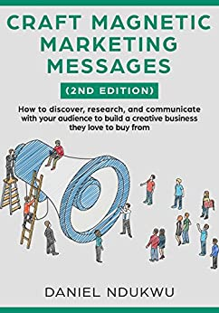 Craft Magnetic Marketing Messages  (2nd Edition): How to discover, research, and communicate with your audience to build a creative business they love to buy from (Like A Boss Book 1) by [Ndukwu, Daniel]