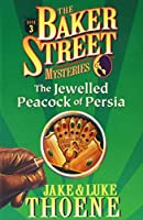 The Jewelled Peacock of Persia: The Baker Street Mysteries #3