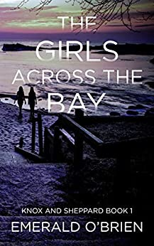 The Girls Across the Bay (The Knox and Sheppard Mysteries Book 1) by [O'Brien, Emerald]