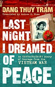 Last Night I Dreamed of Peace: An extraordinary diary of courage from the Vietnam War by [Tram, Dang Thuy]