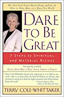 Dare to Be Great!: 7 Steps to Spiritual and Material Riches