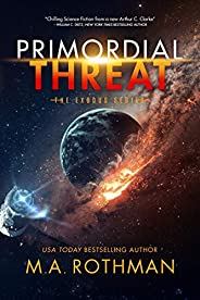 Primordial Threat: A Hard Science Fiction Thriller (The Exodus Series Book 1)