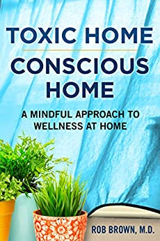 Toxic Home/Conscious Home: A Mindful Approach to Wellness at Home by [Brown MD, Rob]
