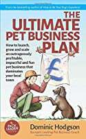 The Ultimate Pet Business Plan: How to launch, grow and scale an outrageously profitable, impactful and fun pet business that dominates your local town (Grow Your Pet Business FAST!)