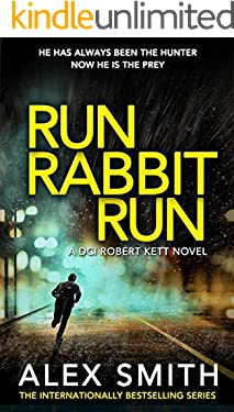 Run Rabbit Run: A Relentlessly Exciting British Crime Thriller (DCI Kett Crime Thrillers Book 5)