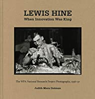 Lewis Hine When Innovation Was King: The WPA National Research Project Photographs, 1936-37